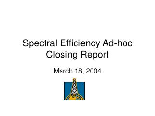 Spectral Efficiency Ad-hoc Closing Report