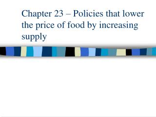 Chapter 23 – Policies that lower the price of food by increasing supply