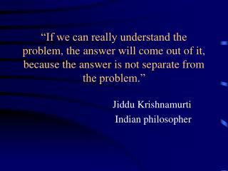 Jiddu Krishnamurti Indian philosopher