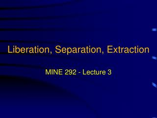 Liberation, Separation, Extraction