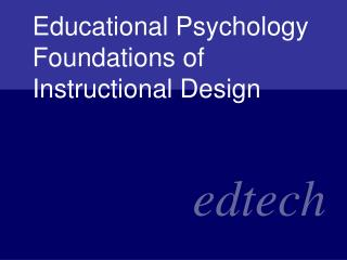 Educational Psychology Foundations of Instructional Design