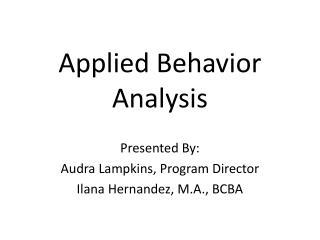 Applied Behavior Analysis Presented By: Audra Lampkins, Program Director
