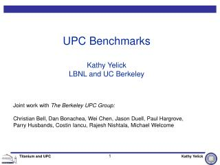 UPC Benchmarks Kathy Yelick LBNL and UC Berkeley