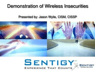 Demonstration of Wireless Insecurities Presented by: Jason Wylie, CISM, CISSP