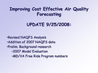Improving Cost Effective Air Quality Forecasting UPDATE 9/25/2008:
