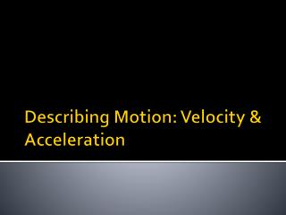 Describing Motion: Velocity & Acceleration