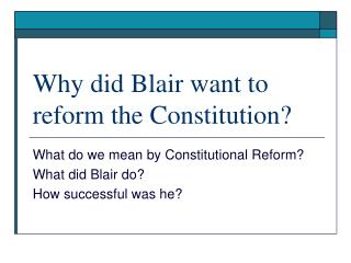 Why did Blair want to reform the Constitution?