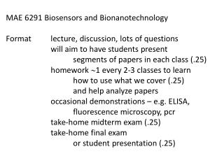 MAE 6291 Biosensors and  Bionanotechnology Format 	lecture, discussion, lots of questions