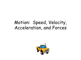 Motion:  Speed, Velocity, Acceleration, and Forces