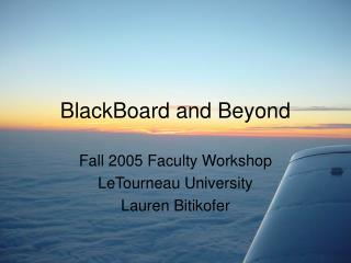 BlackBoard and Beyond
