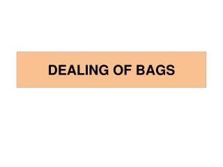 DEALING OF BAGS