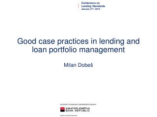 Good case practices in lending and loan portfolio management  Milan Dobe š