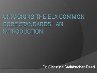 Unpacking the ElA Common Core Standards:  an introduction