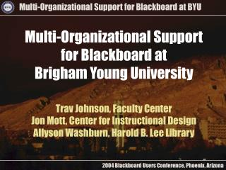Multi-Organizational Support  for Blackboard at  Brigham Young University