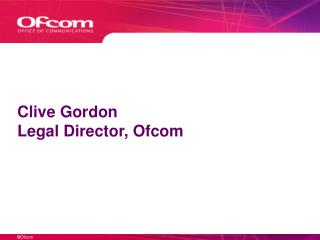 Clive Gordon  Legal Director, Ofcom