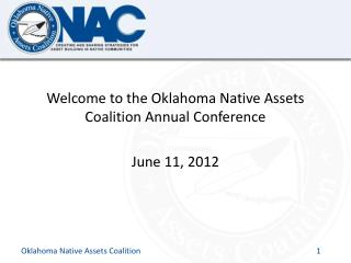 Welcome to the Oklahoma Native Assets Coalition Annual Conference June 11, 2012
