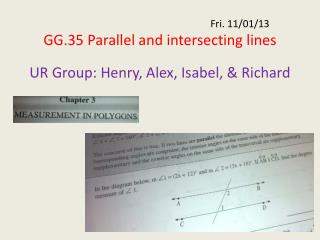 Fri. 11/01/13 GG.35 Parallel and intersecting lines UR Group: Henry, Alex, Isabel, & Richard
