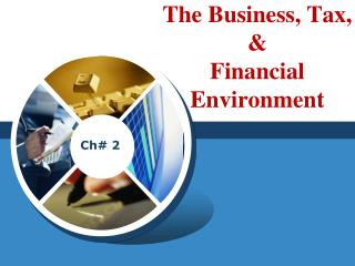 The Business, Tax,  &  Financial Environment
