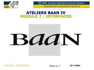ATELIERS BAAN IV  MODULE 7 : INTERFACES