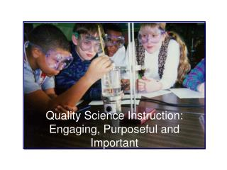 Quality Science Instruction: Engaging, Purposeful and Important