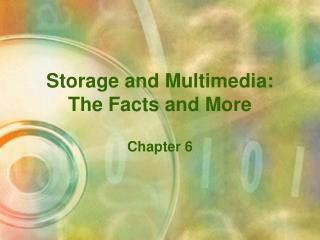 Storage and Multimedia:  The Facts and More