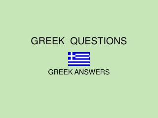 GREEK  QUESTIONS