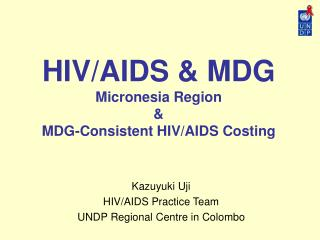 HIV/AIDS & MDG Micronesia Region & MDG-Consistent HIV/AIDS Costing