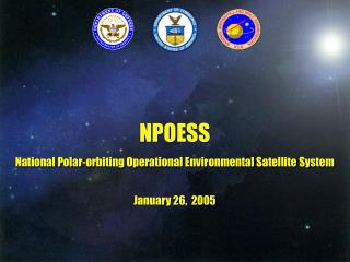 NPOESS National Polar-orbiting Operational Environmental Satellite System January 26,  2005