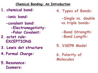 Chemical Bonding: An Introduction 1. chemical bond: 	-ionic bond: 	-covalent bond: