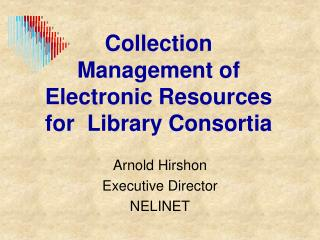 Collection Management of Electronic Resources for  Library Consortia