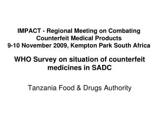 WHO Survey on situation of counterfeit medicines in SADC Tanzania Food & Drugs Authority