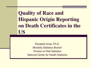 Quality of Race and Hispanic Origin Reporting on Death Certificates in the US