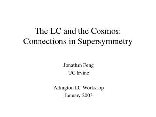 The LC and the Cosmos: Connections in Supersymmetry