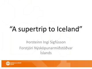 """A supertrip to Iceland"""
