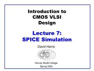 Introduction to CMOS VLSI Design Lecture 7:  SPICE Simulation