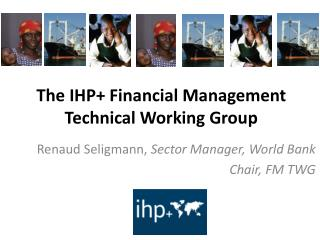 The IHP+ Financial Management Technical Working Group