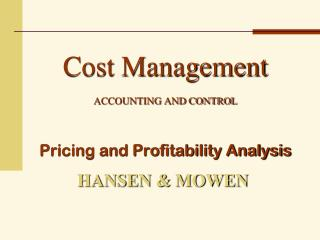 Cost Management ACCOUNTING AND CONTROL Pricing and Profitability Analysis
