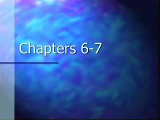 Chapters 6-7