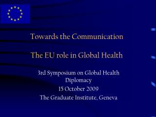 Towards the Communication The EU role in Global Health