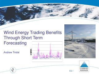 Wind Energy Trading Benefits Through Short Term Forecasting Andrew Tindal