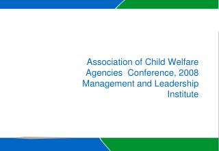 Association of Child Welfare Agencies   Conference, 2008 Management and Leadership Institute
