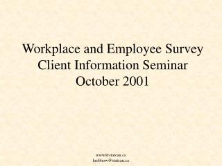 Workplace and Employee Survey Client Information Seminar  October 2001