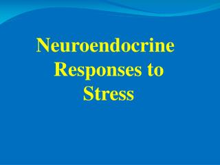 Neuroendocrine Responses to Stress