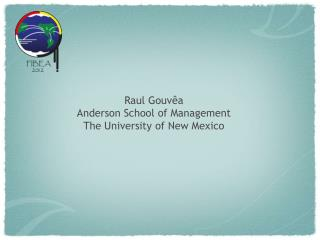 Raul Gouvêa Anderson School of Management The University of New Mexico