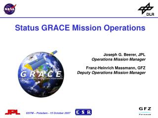 Status GRACE Mission Operations  Joseph G. Beerer, JPL Operations Mission Manager
