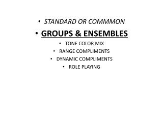 STANDARD OR COMMMON GROUPS & ENSEMBLES TONE COLOR MIX RANGE COMPLIMENTS DYNAMIC COMPLIMENTS