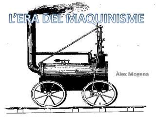 L'ERA DEL MAQUINISME
