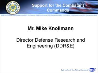 Mr. Mike Knollmann Director Defense Research and Engineering (DDR&E)