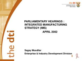 PARLIAMENTARY HEARINGS : INTEGRATED MANUFACTURING STRATEGY (IMS)               APRIL 2002
