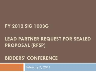 FY 2012 SIG 1003g  Lead Partner Request for Sealed Proposal (RFSP)  Bidders' Conference